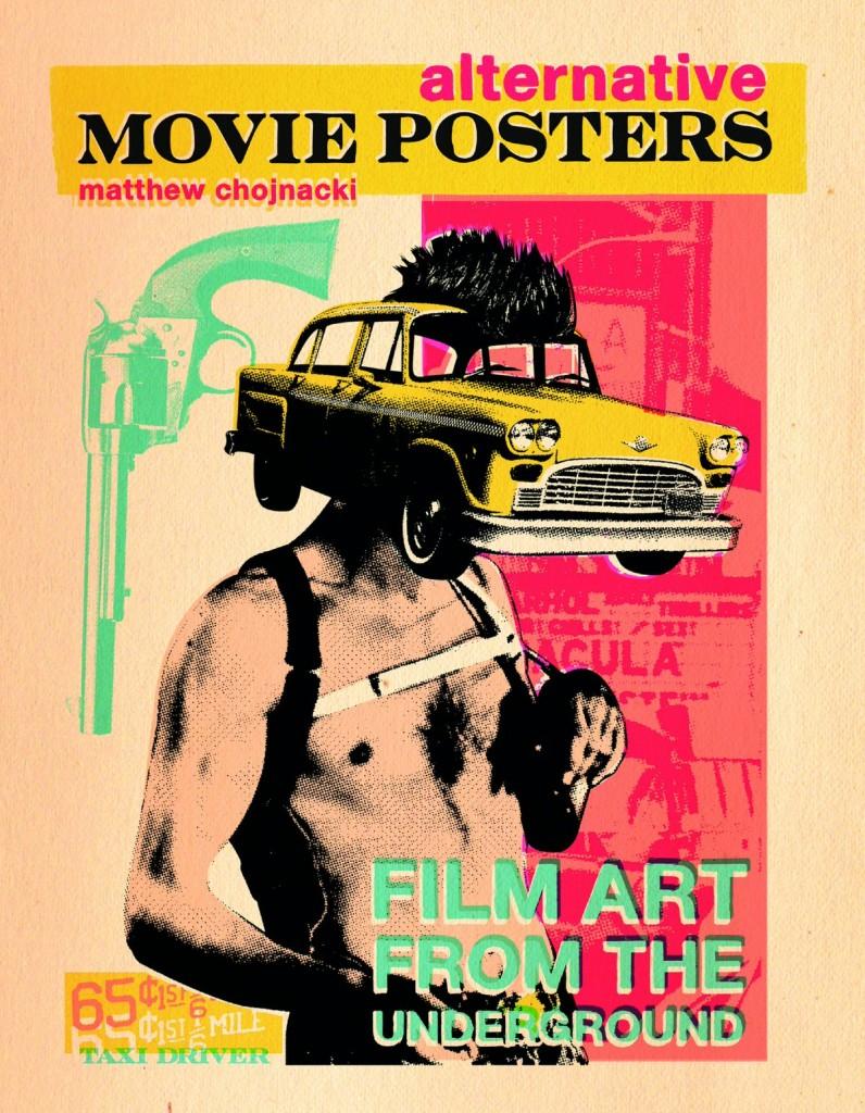 Alternative Movie Posters: Film Art from the Underground por Matthew Chojnacki